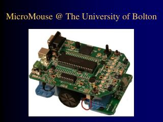 MicroMouse  The University of Bolton