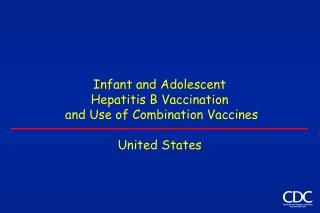 Infant and Adolescent  Hepatitis B Vaccination  and Use of Combination Vaccines   United States