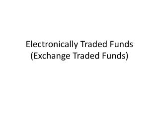 Electronically Traded Funds Exchange Traded Funds