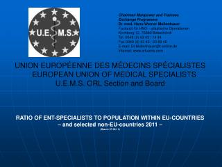 UNION EUROP ENNE DES M DECINS SP CIALISTES     EUROPEAN UNION OF MEDICAL SPECIALISTS U.E.M.S. ORL Section and Board