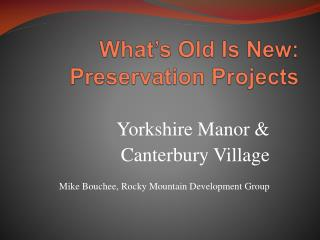 What s Old Is New: Preservation Projects