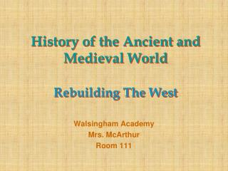 History of the Ancient and Medieval World  Rebuilding The West