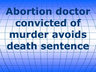 Abortion doctor convicted of murder avoids death sentence