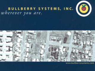 GIS and 911 Mapping Software  Norton Lovold, Director of Sales Torgrim Hoydahl, GIS Analyst  BullBerry Systems, Inc. 800