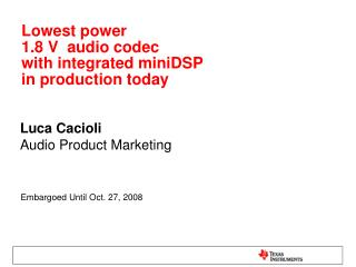 Lowest power  1.8 V  audio codec  with integrated miniDSP in production today
