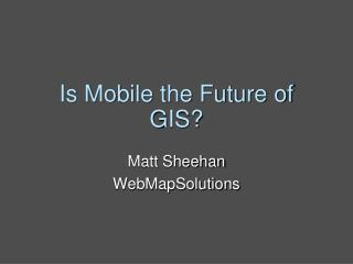 Is Mobile the Future of GIS