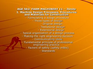 AGE 502: FARM MACHINERY 11   3Units 1. Machine Design Processes, Procedures and Materials for Construction   - Formulati