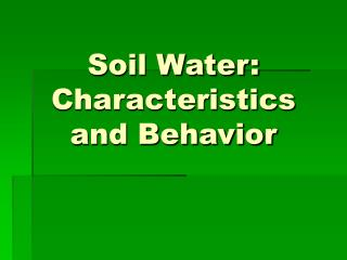 Soil Water: Characteristics and Behavior