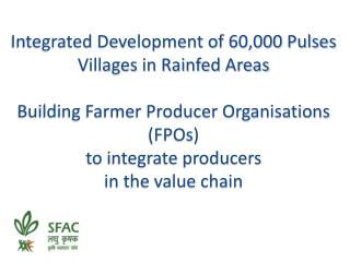 Integrated Development of 60,000 Pulses Villages in Rainfed Areas  Building Farmer Producer Organisations FPOs to integr