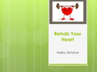 Rehab Your  Heart