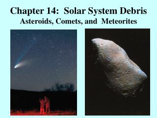 Chapter 14:  Solar System Debris Asteroids, Comets, and  Meteorites