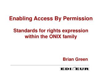 Enabling Access By Permission  Standards for rights expression within the ONIX family