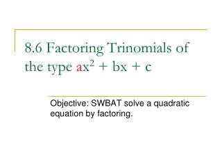 8.6 Factoring Trinomials of the type ax2  bx  c