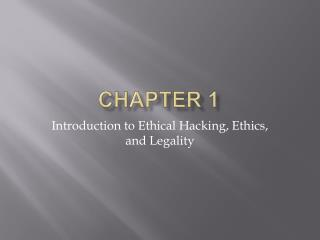 Introduction to Ethical Hacking, Ethics, and Legality