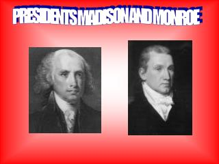 PRESIDENTS MADISON AND MONROE