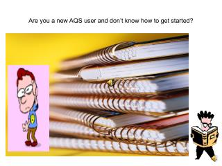 Are you a new AQS user and don t know how to get started