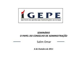 SEMIN RIO  O PAPEL DO CONSELHO DE ADMINSITRA  O   Salim Omar    6 de Outubro de 2011