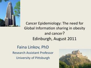 Cancer Epidemiology: The need for Global Information sharing in obesity and cancer Edinburgh, August 2011