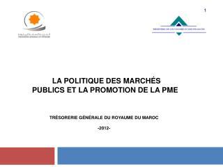 La politique des march s  publics et la promotion de la PME   Tr sorerie G n rale du Royaume du Maroc  -2012-
