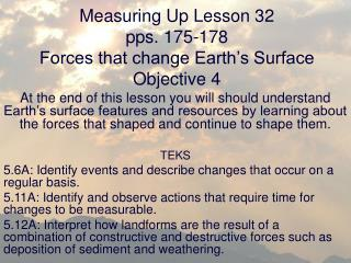 Measuring Up Lesson 32 pps. 175-178 Forces that change Earth s Surface Objective 4