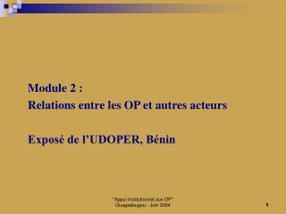 Module 2 :  Relations entre les OP et autres acteurs   Expos  de l UDOPER, B nin