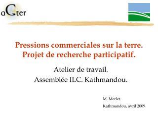 Pressions commerciales sur la terre. Projet de recherche participatif.