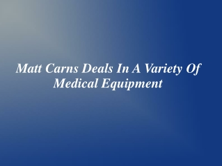 Matt Carns Deals In A Variety Of Medical Equipment
