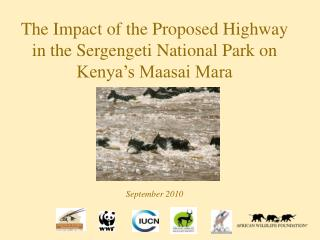 The Impact of the Proposed Highway in the Sergengeti National Park on Kenya s Maasai Mara      September 2010