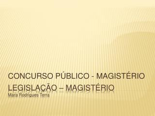 LEGISLA  O   MAGIST RIO Mara Rodrigues Terra