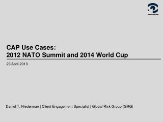 CAP Use Cases: 2012 NATO Summit and 2014 World Cup