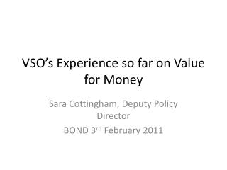 VSO s Experience so far on Value for Money