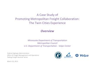 A Case Study of Promoting Metropolitan Freight Collaboration:  The Twin Cities Experience  Overview  Minnesota Departmen