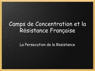 Camps de Concentration et la R sistance Fran aise