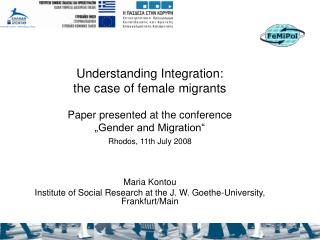 Understanding Integration:  the case of female migrants  Paper presented at the conference    Gender and Migration  Rhod