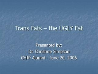 Trans Fats   the UGLY Fat