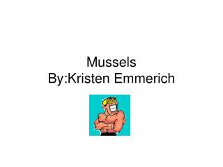 Mussels By:Kristen Emmerich