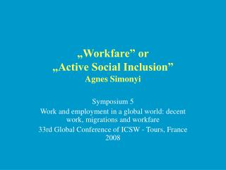 Workfare  or   Active Social Inclusion  Agnes Simonyi