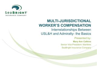 Multi-Jurisdictional  Worker s Compensation Interrelationships Between  USLH and Admiralty- the Basics