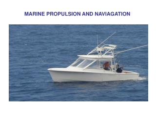 MARINE PROPULSION AND NAVIAGATION