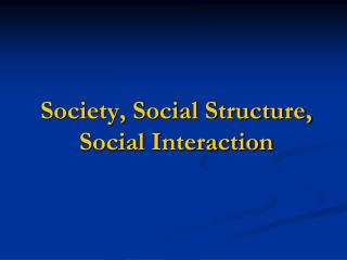 Society, Social Structure, Social Interaction