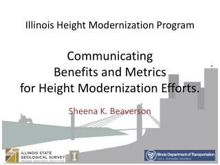 Illinois Height Modernization Program  Communicating Benefits and Metrics for Height Modernization Efforts.