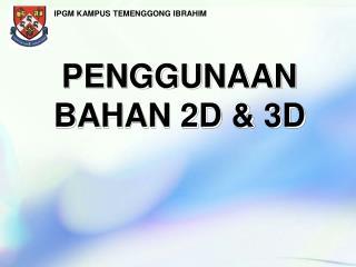 PENGGUNAAN  BAHAN 2D  3D