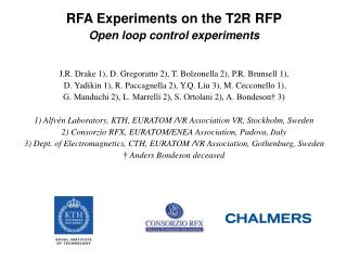 RFA Experiments on the T2R RFP Open loop control experiments   J.R. Drake 1, D. Gregoratto 2, T. Bolzonella 2, P.R. Brun