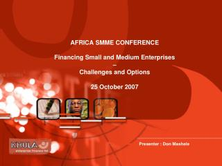 AFRICA SMME CONFERENCE   Financing Small and Medium Enterprises   Challenges and Options   25 October 2007