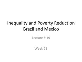 Inequality and Poverty Reduction Brazil and Mexico