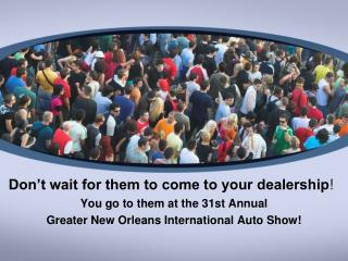 Don t wait for them to come to your dealership