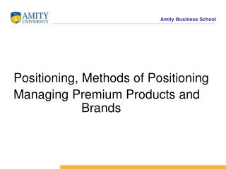 Positioning, Methods of Positioning Managing Premium Products and    Brands