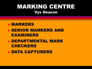MARKING CENTRE Vyv Deacon
