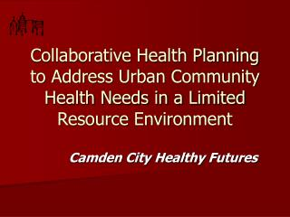 collaborative health planning to address urban community health needs in a limited resource environment
