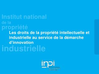 Les droits de la propri t  intellectuelle et industrielle au service de la d marche d innovation
